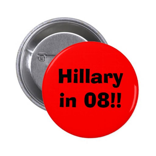 Hillary in 08!! 2 inch round button
