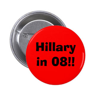 Hillary in 08!! pinback buttons