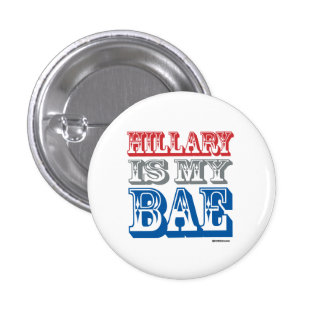 Hillary is my BAE Button