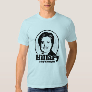 HILLARY IS MY HOMEGIRL -.png T Shirt