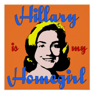 Hillary is my Homegirl Poster