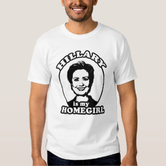 HILLARY IS MY HOMEGIRL T-SHIRT