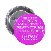 HILLARY LAUNCHS BID FOR PRESIDENT 04-12-2015 Pins