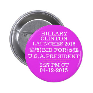 HILLARY LAUNCHS BID FOR PRESIDENT 04-12-2015 Pins