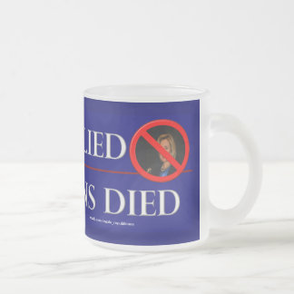 HILLARY LIED AMERICANS DIED FROSTED GLASS COFFEE MUG