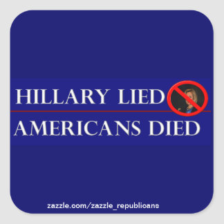 HILLARY LIED AMERICANS DIED SQUARE STICKER