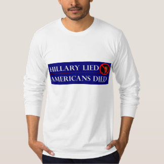 HILLARY LIED AMERICANS DIED T-Shirt