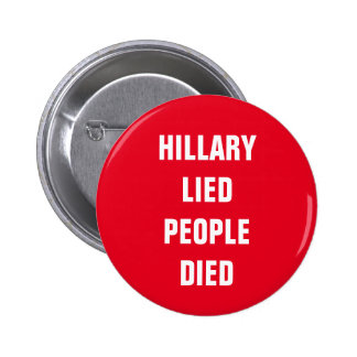 HILLARY LIED PEOPLE DIED BUTTON