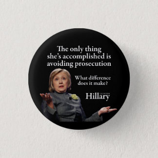 HILLARY ONLY THING PINBACK BUTTON