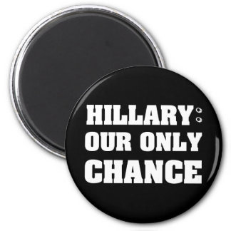 Hillary Our Only Chance Magnet