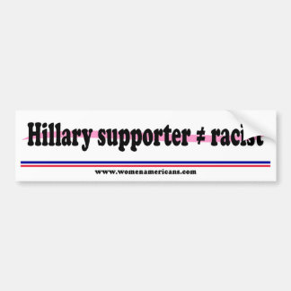 Hillary supporter does not equal racist bumper sticker