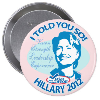 Hillary- Told You So 2012 Button