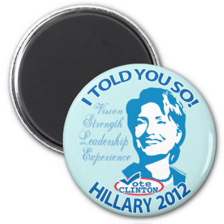 Hillary- Told You So 2012 2 Inch Round Magnet