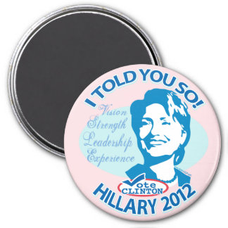 Hillary- Told You So 2012 3 Inch Round Magnet