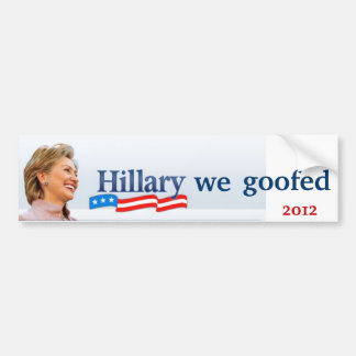 hillary we goofed bumper sticker