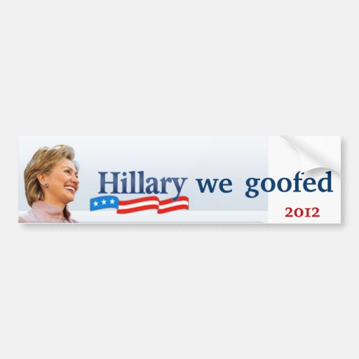 hillary we goofed car bumper sticker