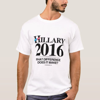 Hillary - What difference does it make - Anti Hill T-Shirt