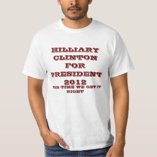 HILLIARY CLINTON FOR PRESIDENT 2012, THIS TIME ... T-Shirt