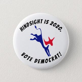 Hindsight is 2020, Vote Democrat button