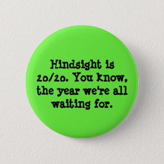 Hindsight is 20/20 button