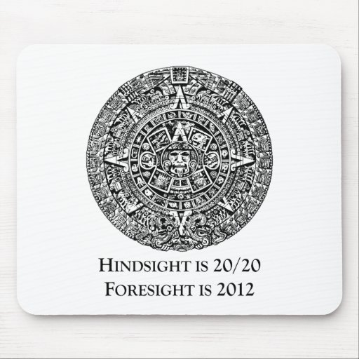 Hindsight is 20/20 Foresight is 2012 Mouse Pad