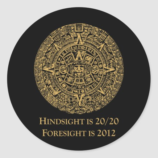 Hindsight is 20/20 Foresight is 2012 Classic Round Sticker