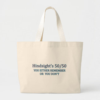 Hindsight's 50/50 You Either Remember Or You Don't Large Tote Bag