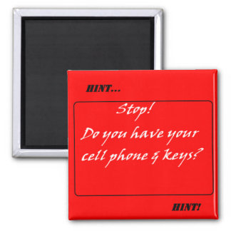 Hint Hint! Don't Forget the Cell Phone & Keys 2 Inch Square Magnet