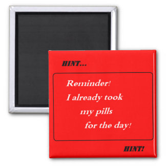 Hint Hint! I Already Took My Pills for Today! 2 Inch Square Magnet