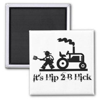 Hip 2 B Hick Magnet