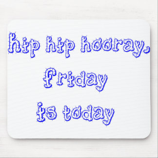 hip hip hooray, Friday is today Mouse Pad