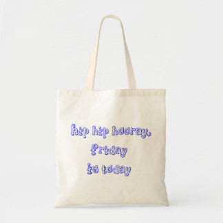 hip hip hooray, Friday is today Tote Bag