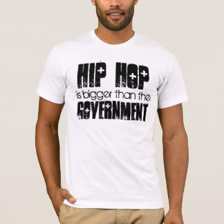 HIP HOP bigger than the Government T-Shirt