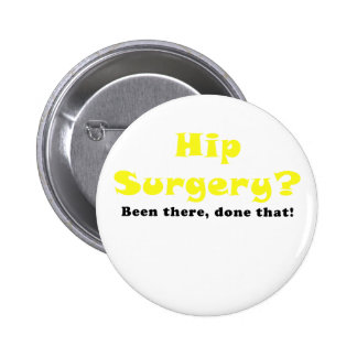 Hip Surgery Been There Done That Button