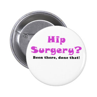 Hip Surgery Been There Done That Pinback Button
