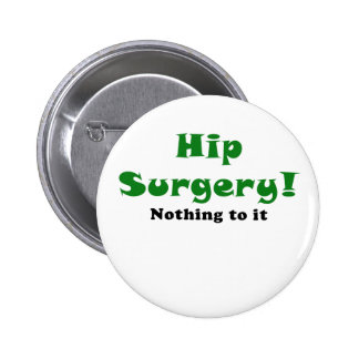 Hip Surgery Nothing to It Pinback Button