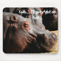 """Hippo attitude """"I'll get right on that"""" mouse pad"""