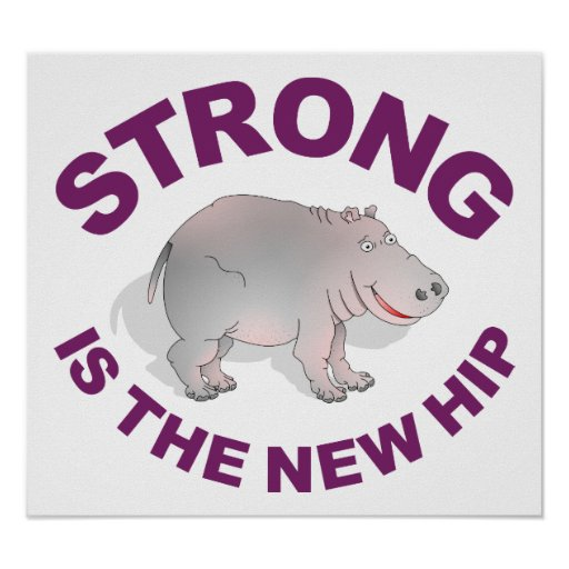 Hippo, Strong is the new hip Posters