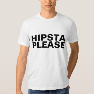 Hipsta Please Gifts Tshirts
