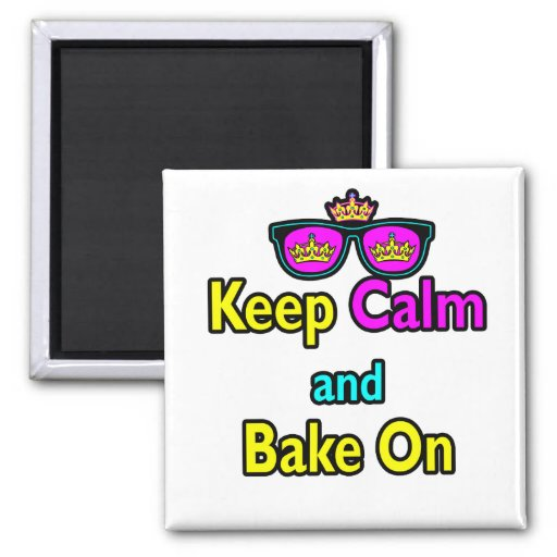 Hipster Crown Sunglasses Keep Calm And Bake On Fridge Magnet