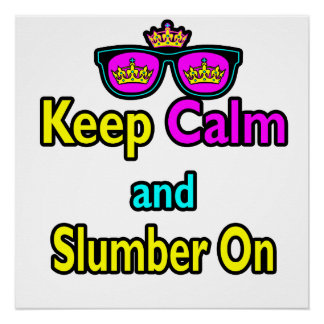 Hipster Crown Sunglasses Keep Calm And Slumber On Perfect Poster