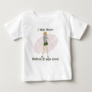 "Hipster Girl ""I Was Born Before it was Cool"" Baby T-Shirt"