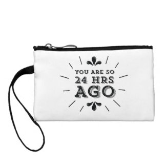 Hipster You Are So 24 Hours Ago Funny Coin Purse