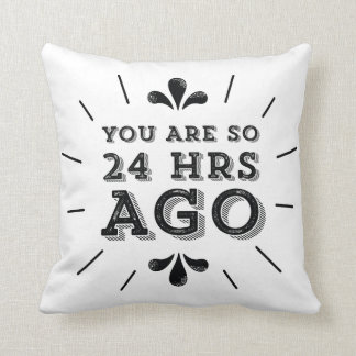 Hipster You Are So 24 Hours Ago Funny Pillow