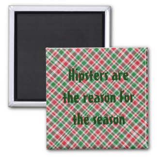Hipsters are the reason for the season magnet