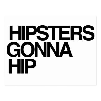 Hipsters Gonna Hip Postcard