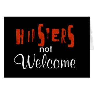 Hipsters not Welcome Greeting Card