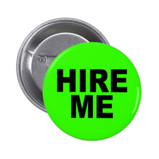 Hire Me! Bright Neon Unemployed Button