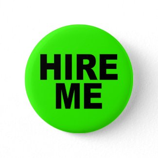 Hire Me! Bright Neon Unemployed Pin