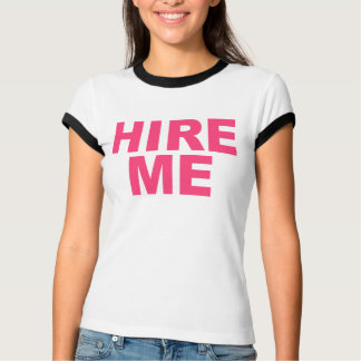 Hire Me! Bright Neon Unemployed T-Shirt